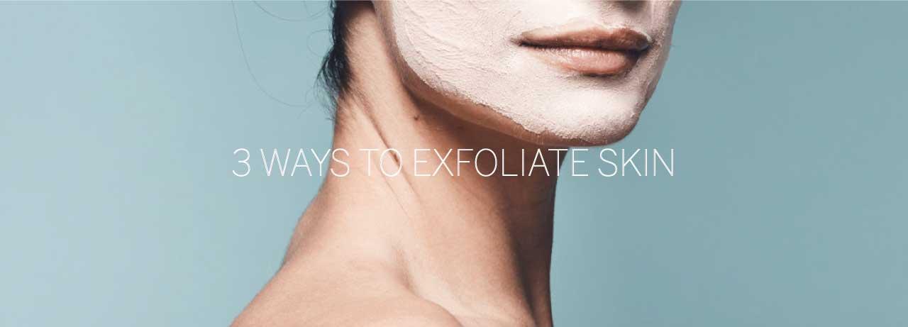 3 ways to exfoliate skin